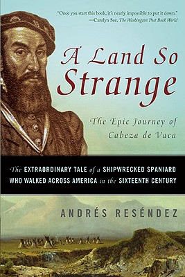 A Land So Strange By Resendez, Andres, Ph.D.