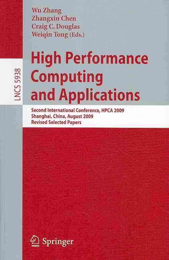 High Performance Computing and Applications By Zhang, Wu (EDT)/ Chen, Zhangxin (EDT)/ Douglas, Craig C. (EDT)/ Tong, Weiqin (EDT)