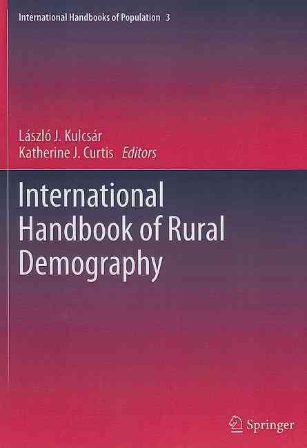International Handbook of Rural Demography By Kulcsar, Laszlo J. (EDT)/ Curtis, Katherine J. (EDT)